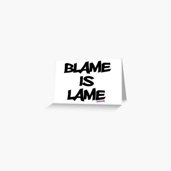 BLAME IS LAME! Greeting Card