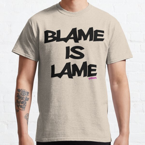 BLAME IS LAME! Classic T-Shirt