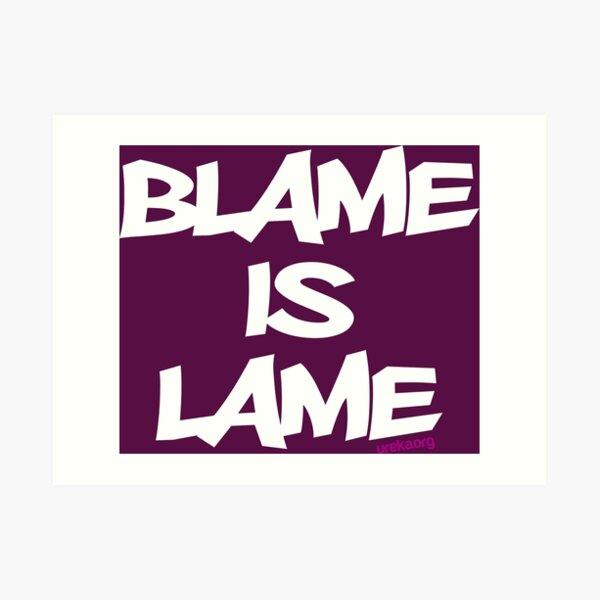 BLAME IS LAME! (white) Art Print