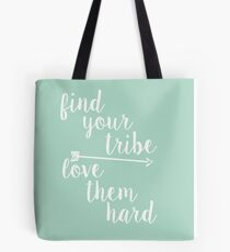 Find Your Tribe. Love Them Hard. Tote Bag