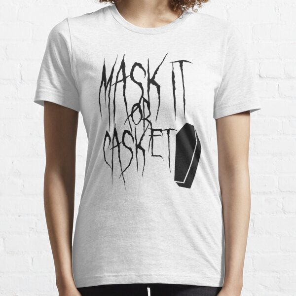 Mask it or Casket - Wear a Mask - Black on White Essential T-Shirt