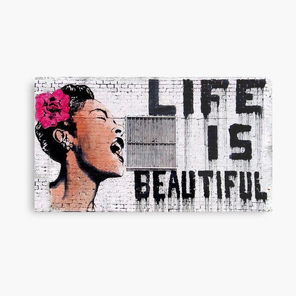 Life Is Beautiful by Banksy Metal Print