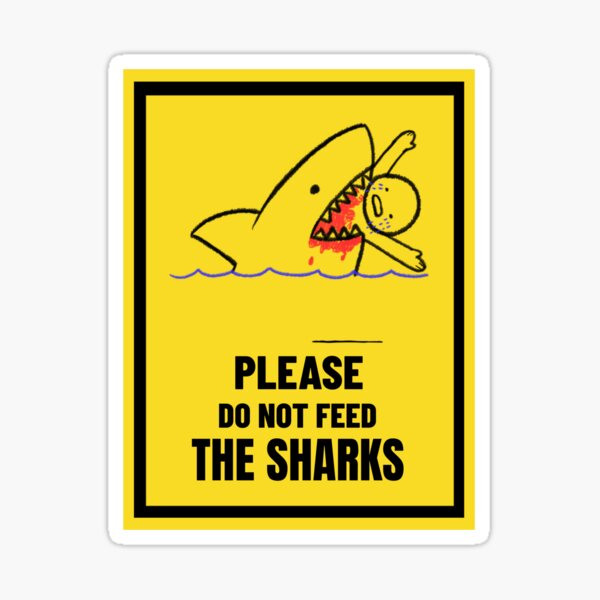Do not feed the sharks sign Sticker
