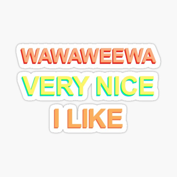 wawaweewa very nice I like Sticker