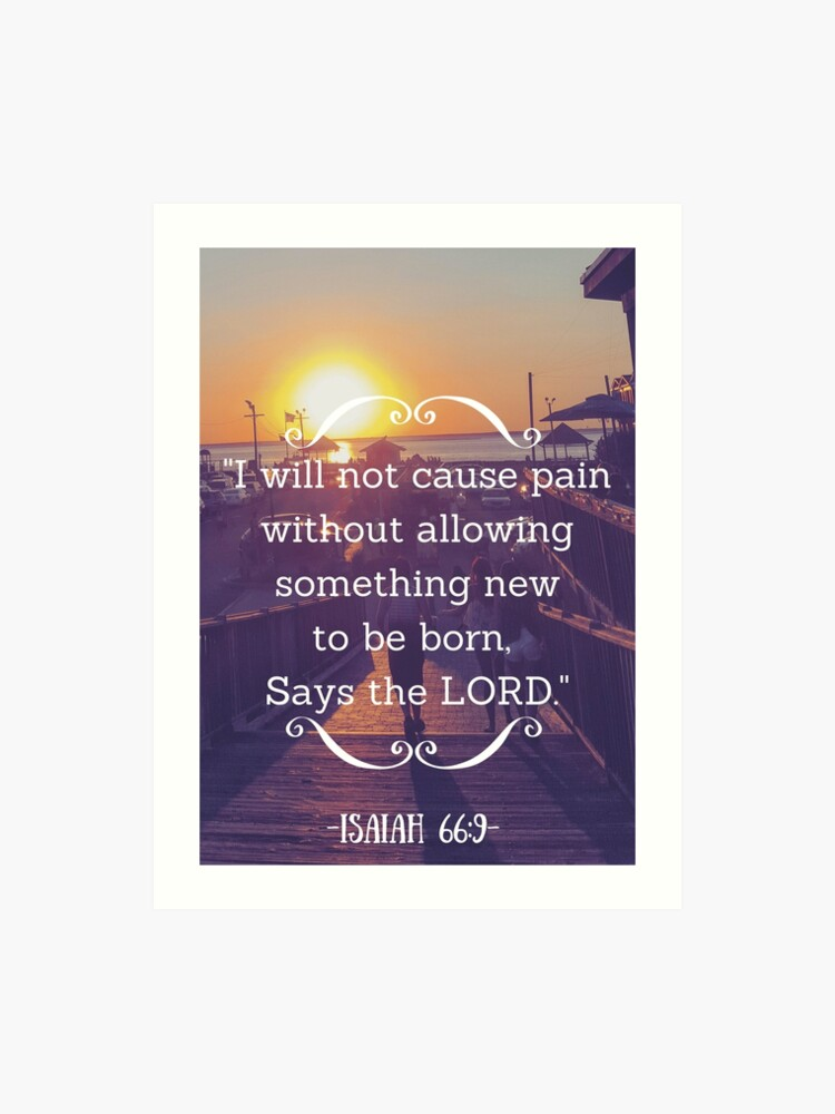 Rebirth and Strength Bible Verse Isaiah 66:9   Art Print