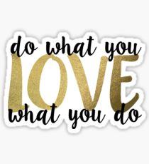 do what you love, love what you do Sticker