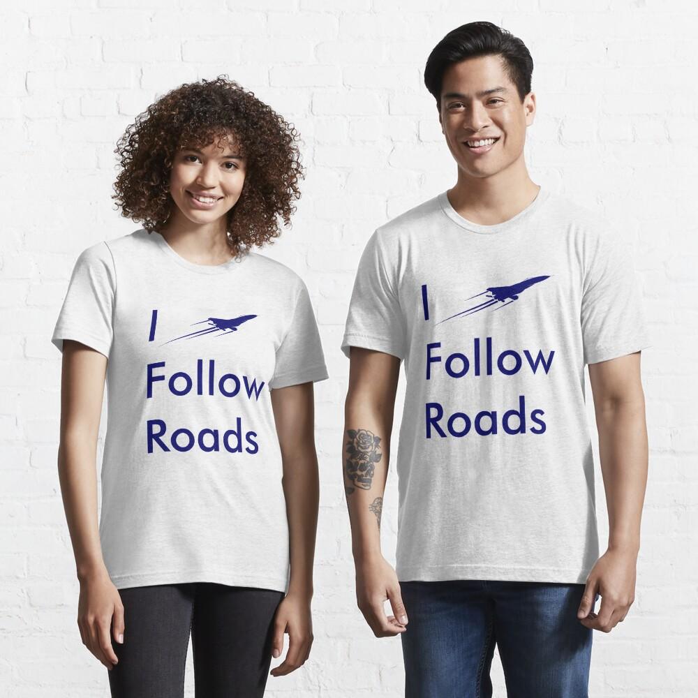 Model 26 - I Follow Roads Essential T-Shirt