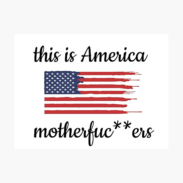 This is America Motherfuc ** ers Photographic Print