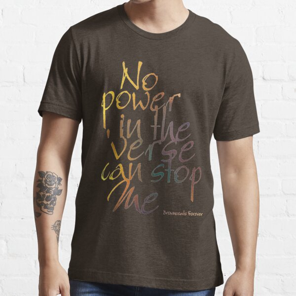 No Power in the 'Verse can stop Me, Browncoats Forever Essential T-Shirt