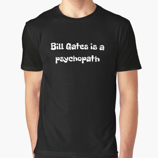 Bill Gates is a psychopath Graphic T-Shirt