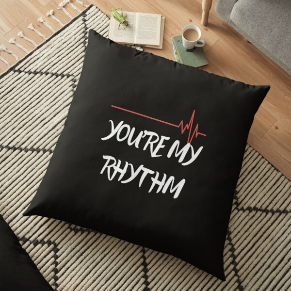 """""""You're My Rhythm"""" collections Floor Pillow"""