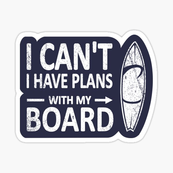 I CAN'T I Have PLANS with my BOARD Funny Surfboard White Sticker