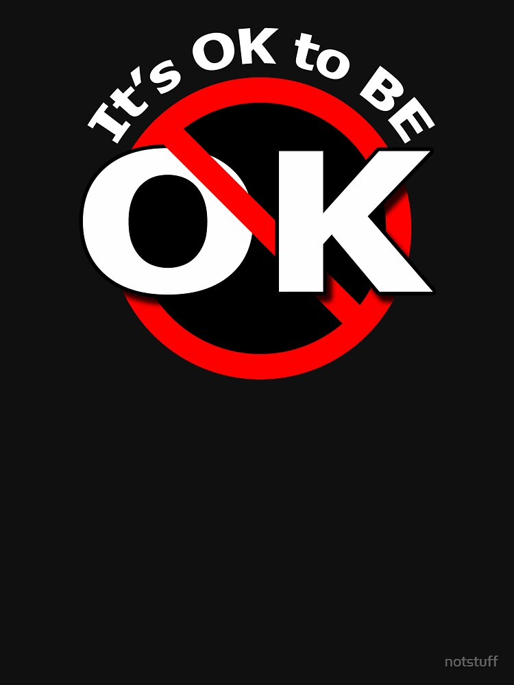 It's Ok to be Not OK by notstuff