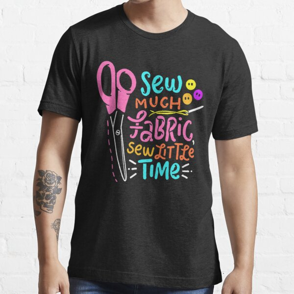 Funny Sewing - Sew Much Fabric Essential T-Shirt