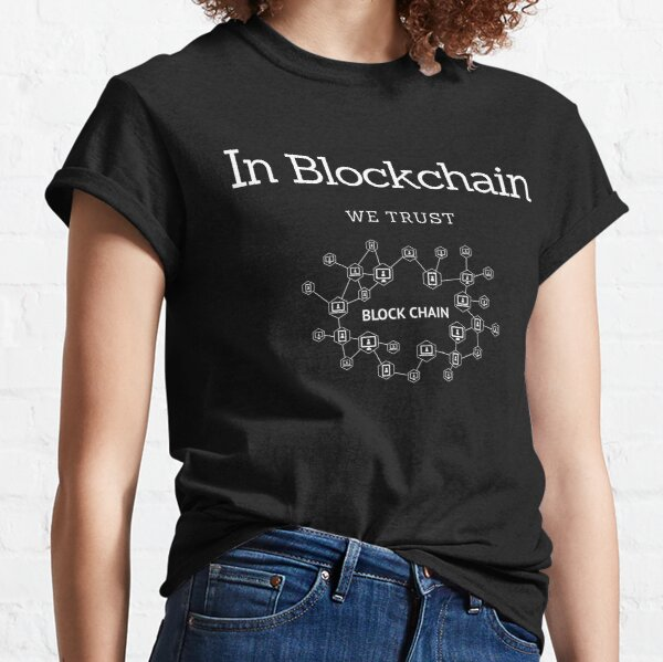 In Blockchain - We Trust Classic T-Shirt