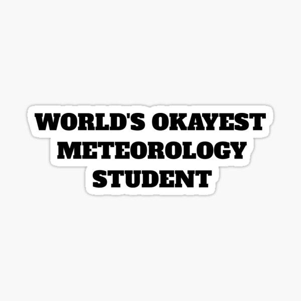 World's okayest meteorology student Sticker