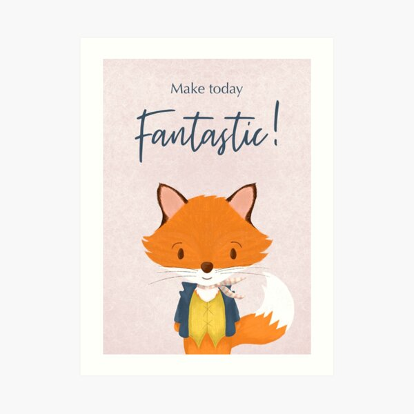 Make Today Fantastic - Cute Fox Gift For Her Art Print