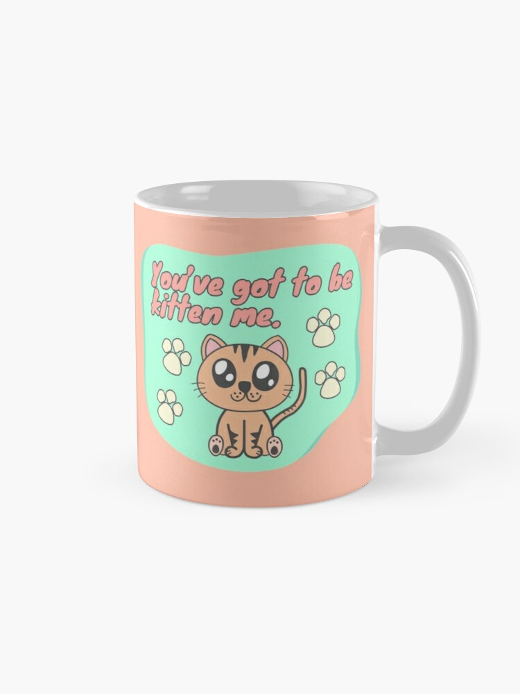 Alternate view of You've got to be kitten me Mug