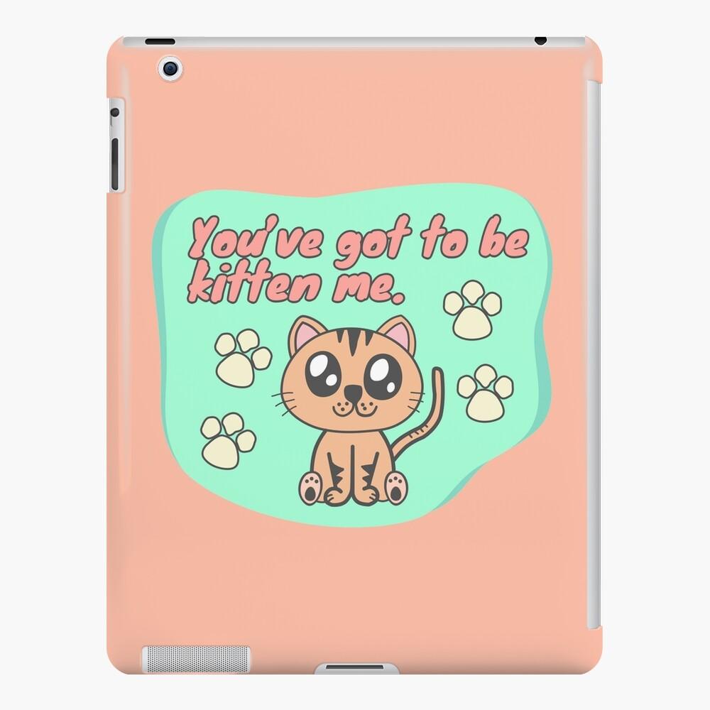 You've got to be kitten me iPad Case & Skin