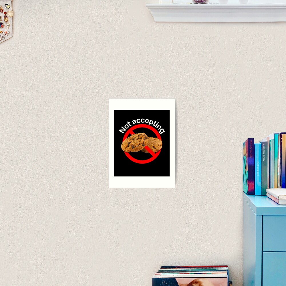 Not Accepting Internet Cookies Art Print