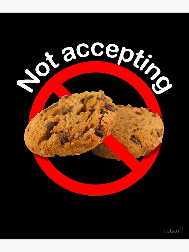 Not Accepting Internet Cookies by notstuff