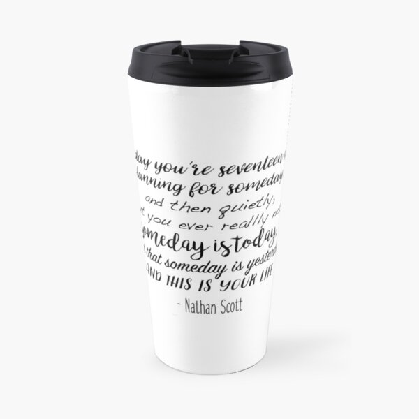 One Tree Hill - One day you're seventeen Travel Mug