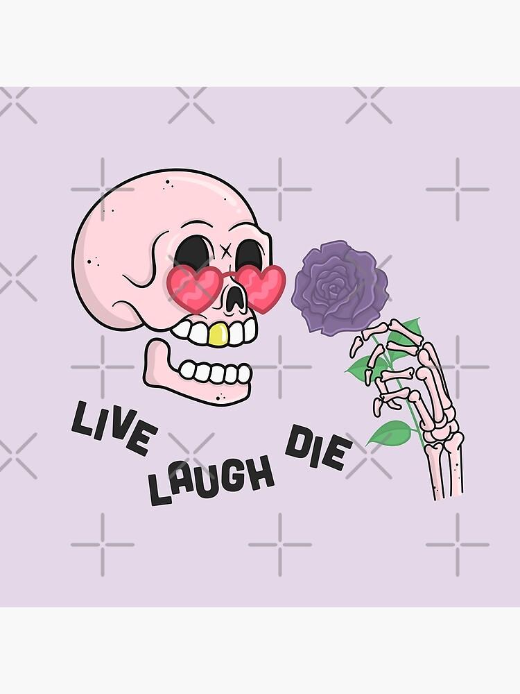 LIVE LAUGH DIE by xxzbat