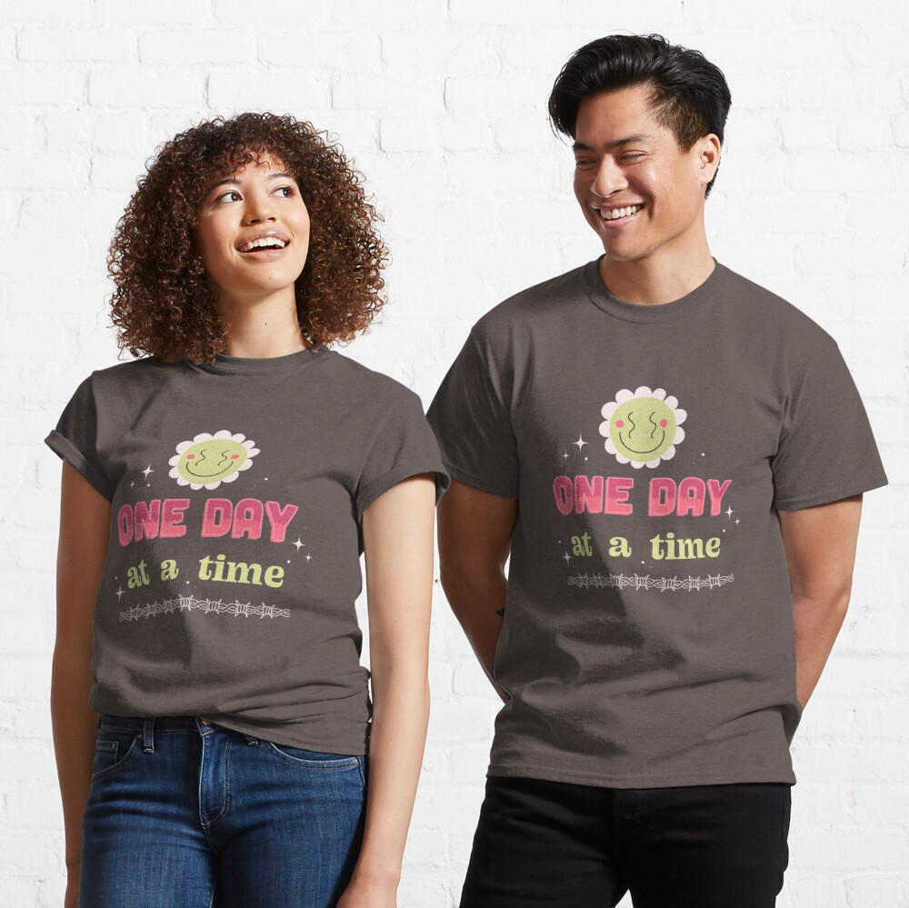 ONE DAY AT A TIME Classic T-Shirt