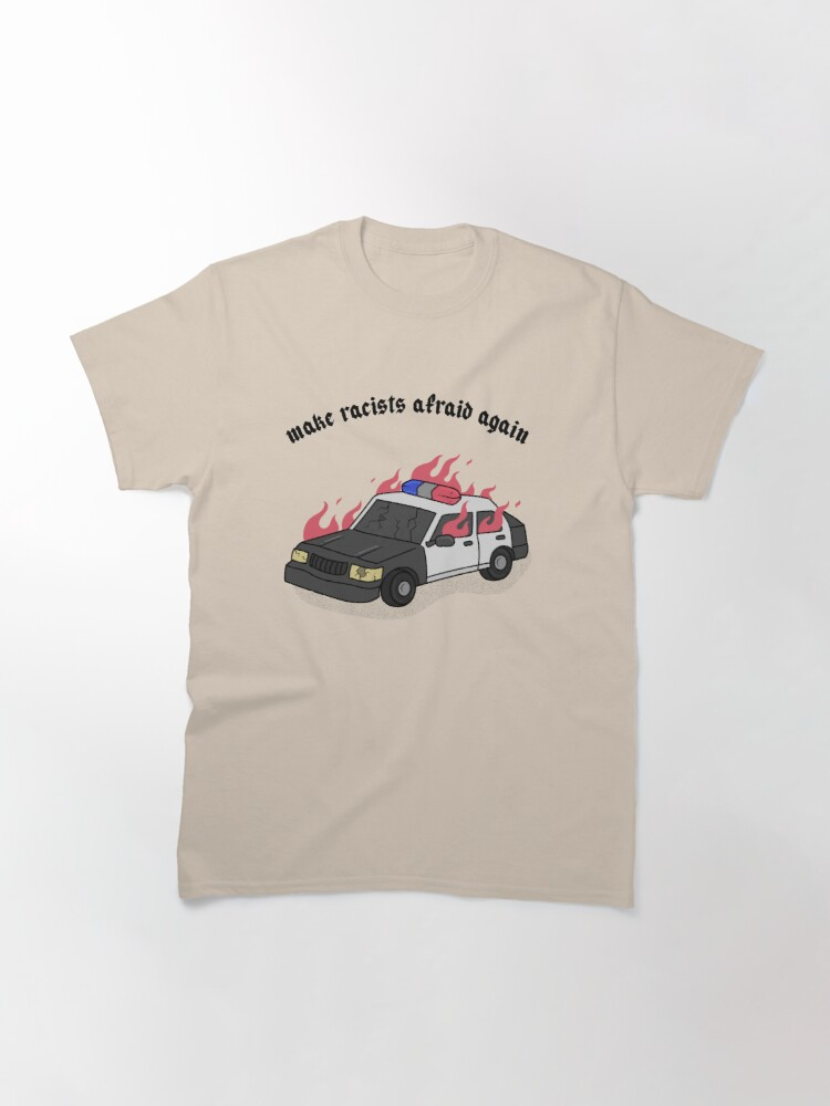 Alternate view of MAKE RACISTS AFRAID AGAIN Classic T-Shirt