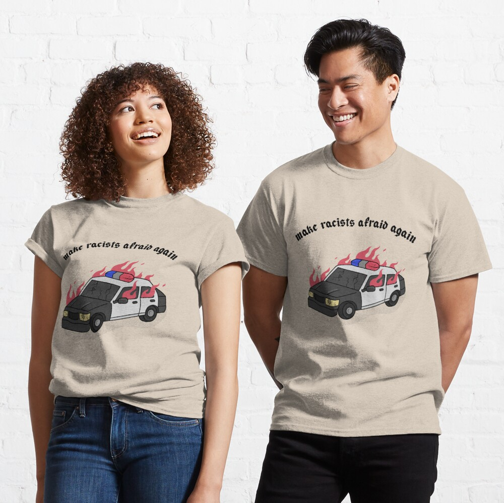 MAKE RACISTS AFRAID AGAIN Classic T-Shirt
