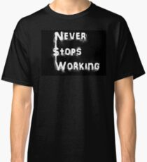 Never Stops Working  Classic T-Shirt