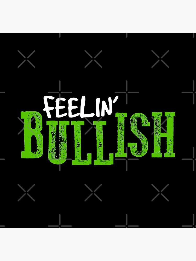 Feelin' BULLISH! by MyMadMerch
