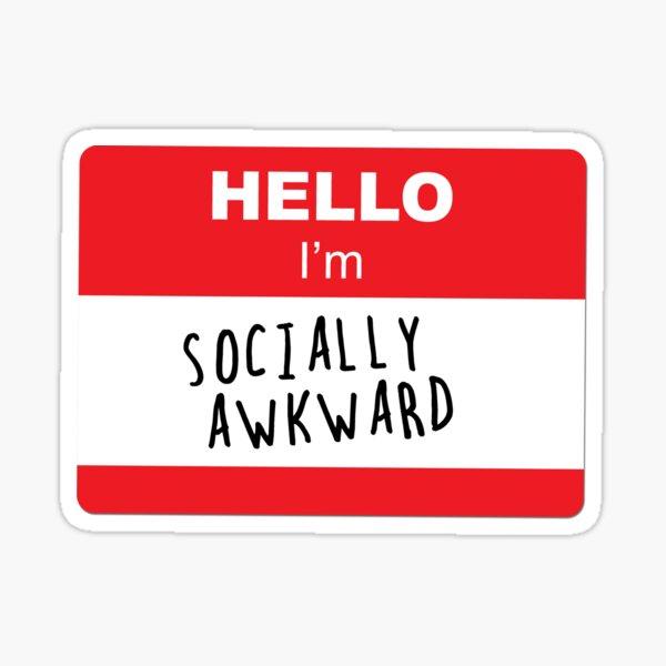 Signs social awkwardness Socially Awkward: