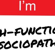 Hello I'm A High-Functioning Sociopath Sticker