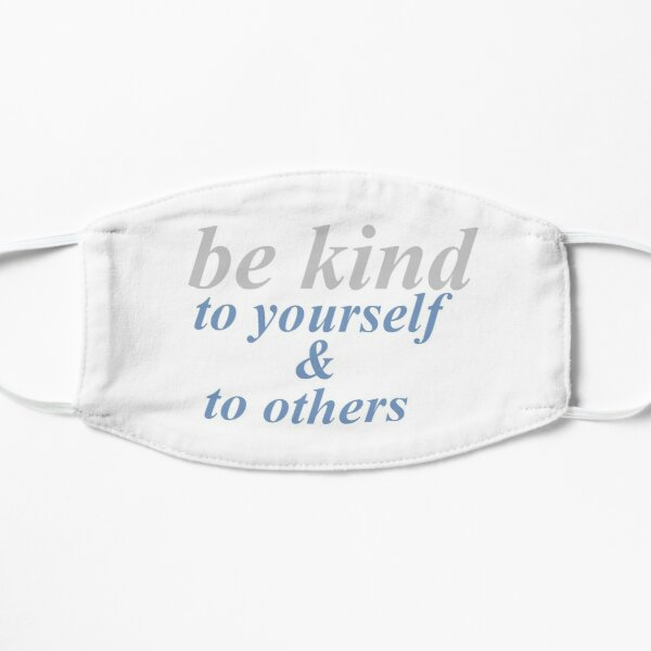 be kind to yourself & others Flat Mask