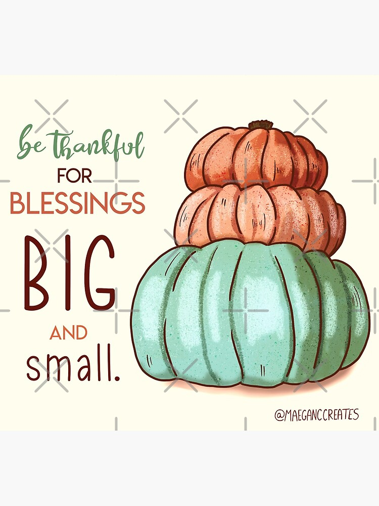 Be Thankful For Blessings Big and Small by MaeganCook