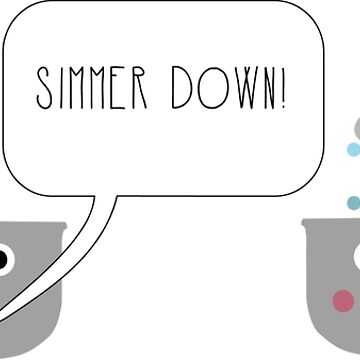 Simmer Down by mrteshaw