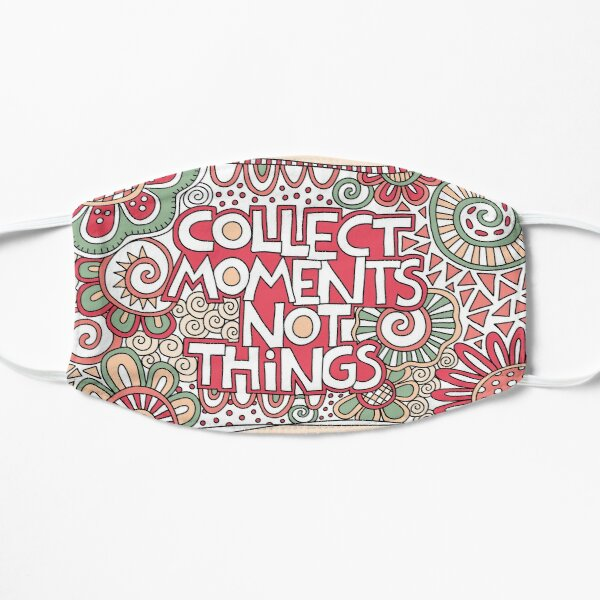 Collect moments not things Flat Mask