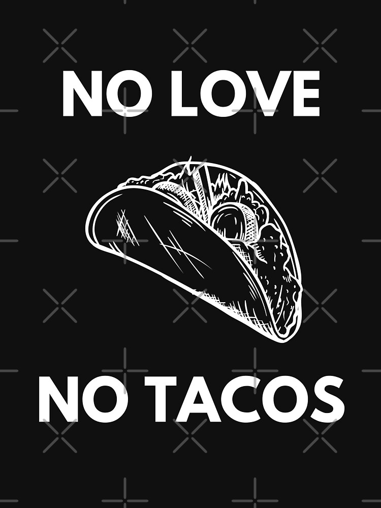 No Love No Tacos by rehabtiger