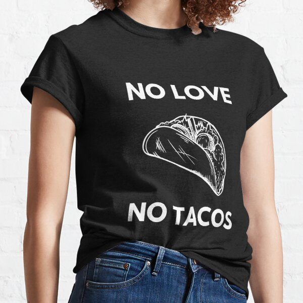 No Love No Tacos Classic T-Shirt