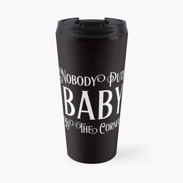 Nobody Puts Baby In The Corner Travel Mug