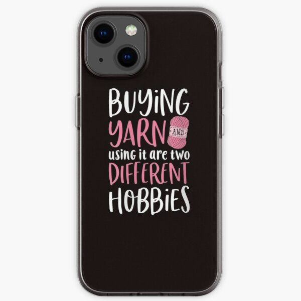 Buying Yarn And Using It Are Two Different Hobbies Crochet iPhone Soft Case