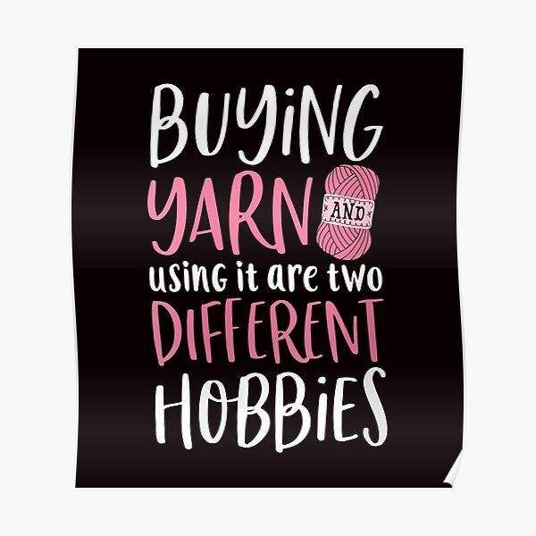 Buying Yarn And Using It Are Two Different Hobbies Crochet Poster