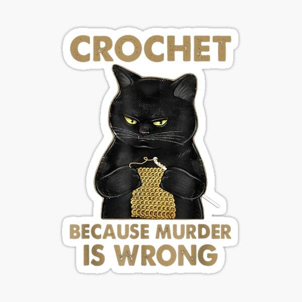 Crochet-Because-Murder-Is-Wrong-Crochet-Black-Cat-Yarn Sticker