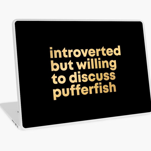 Introverted but willing to discuss Pufferfish in Gold Laptop Skin