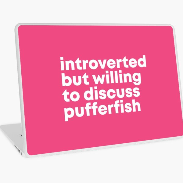 Introverted but willing to discuss Pufferfish for Women Laptop Skin
