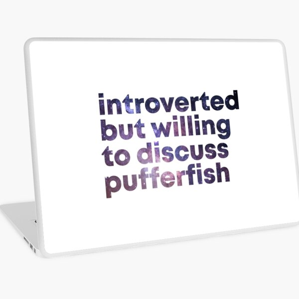Introverted but willing to discuss Pufferfish Laptop Skin