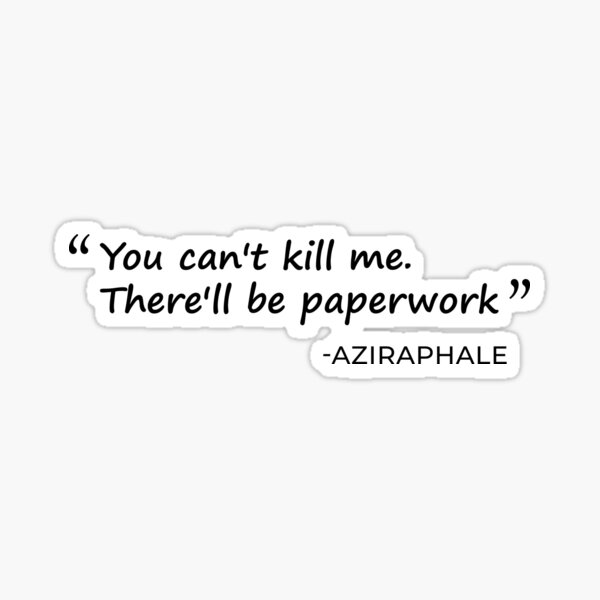 You can't kill me. There'll be paperwork Sticker