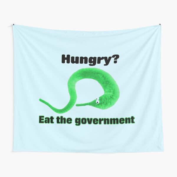 Hungry! Eat The Government - Worm On A String Tapestry