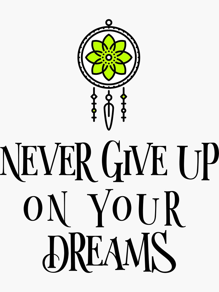 Never give up on your dreams by ds-4